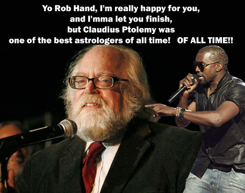 Yo Rob Hand, I'm really happy for you, and I'mma let you finish, but Claudius Ptolemy was one of the best astrologers of all time! OF ALL TIME!!
