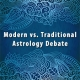 The Modern vs. Traditional Astrology Debate